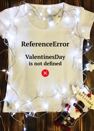 Женская футболка  с принтом - error.valentinesday