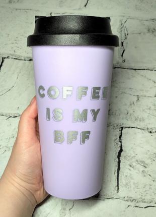 Термостакан термочашка, стакан для кофе Coffee is my bff, 450 мл