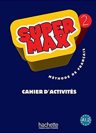 Super Max 2 Cahier d'activités