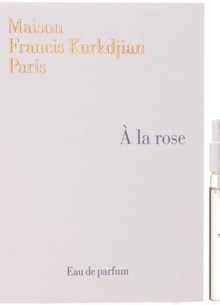 A la Rose Maison Francis Kurkdjian _Original mini 2 мл затест